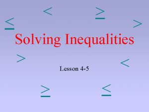 Solving Inequalities Lesson 4 5 An inequality is