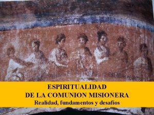 ESPIRITUALIDAD DE LA COMUNION MISIONERA Realidad fundamentos y