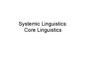 Systemic Linguistics Core Linguistics words are signs signifier