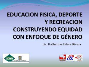 EDUCACION FISICA DEPORTE Y RECREACION CONSTRUYENDO EQUIDAD CON