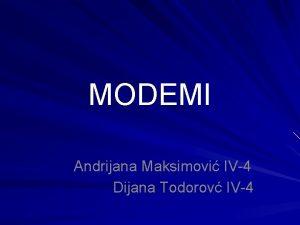 MODEMI Andrijana Maksimovi IV4 Dijana Todorov IV4 ta
