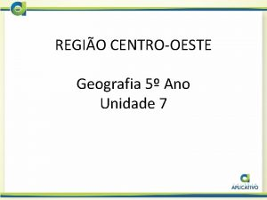 REGIO CENTROOESTE Geografia 5 Ano Unidade 7 LOCALIZAO