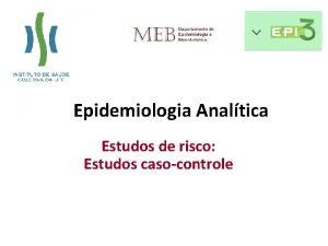 Epidemiologia Analtica Estudos de risco Estudos casocontrole Epidemiologia
