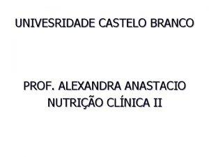 UNIVESRIDADE CASTELO BRANCO PROF ALEXANDRA ANASTACIO NUTRIO CLNICA