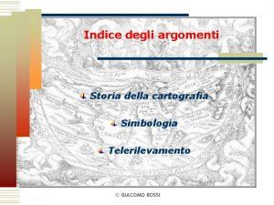Indice degli argomenti Storia della cartografia Simbologia Telerilevamento