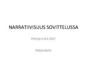 NARRATIIVISUUS SOVITTELUSSA Polvijrvi 8 4 2017 Pekka Holm