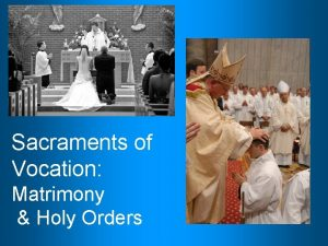 Sacraments of Vocation Matrimony Holy Orders Discernment of