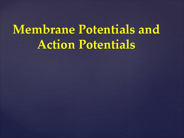 Membrane Potentials and Action Potentials Electrical potentials exist