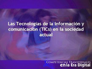 Las Tecnologas de la Informacin y comunicacin TICs