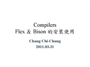 Compilers Flex Bison Chang ChiChung 2011 03 31