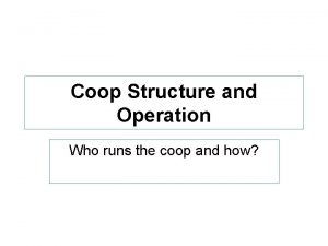Coop Structure and Operation Who runs the coop
