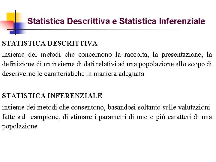 Statistica Descrittiva e Statistica Inferenziale STATISTICA DESCRITTIVA insieme