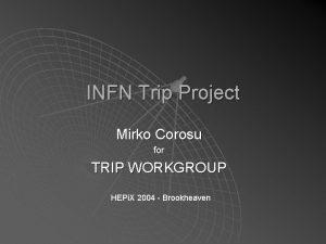 INFN Trip Project Mirko Corosu for TRIP WORKGROUP