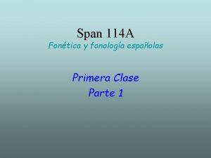 Span 114 A Fontica y fonologa espaolas Primera