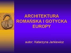 ARCHITEKTURA ROMASKA I GOTYCKA EUROPY autor Katarzyna Jarkiewicz
