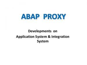 ABAP PROXY Developments on Application System Integration System
