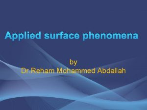 Applied surface phenomena by Dr Reham Mohammed Abdallah