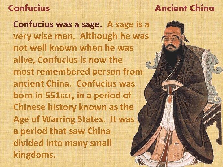 Confucius was a sage A sage is a