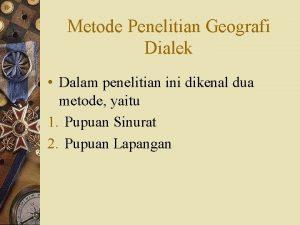 Metode Penelitian Geografi Dialek Dalam penelitian ini dikenal