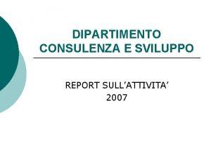 DIPARTIMENTO CONSULENZA E SVILUPPO REPORT SULLATTIVITA 2007 STAFF