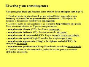 El verbo y sus constituyentes Categora gramatical que