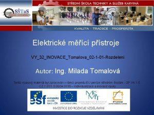 Elektrick mc pstroje VY32INOVACETomalova02 1 01 Rozdeleni Autor