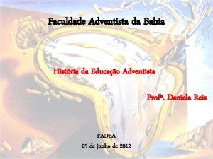 Faculdade Adventista da Bahia Histria da Educao Adventista