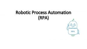 Robotic Process Automation RPA What is Robotic Process
