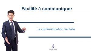 Facilit communiquer La communication verbale Introduction Que veut