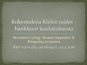 Kokemuksia Kielen taidot hankkeen koulutuksesta Bernadett Gyrgy Roman