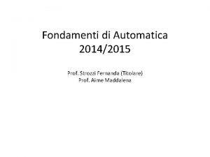 Fondamenti di Automatica 20142015 Prof Strozzi Fernanda Titolare