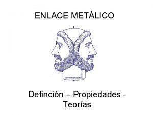ENLACE METLICO Defincin Propiedades Teoras ENLACE METLICO es