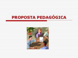 PROPOSTA PEDAGGICA Proposta pedaggica x viso epistemolgica O