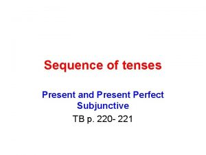 Sequence of tenses Present and Present Perfect Subjunctive