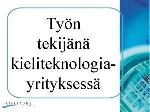 Tyn tekijn kieliteknologiayrityksess Kaarina Hyvnen Opinnot HY ss