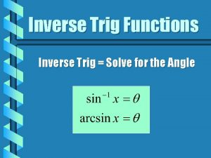 Inverse Trig Functions Inverse Trig Solve for the