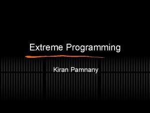 Extreme Programming Kiran Pamnany Software Engineering Computer programming