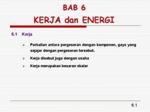 BAB 6 KERJA dan ENERGI 6 1 Kerja
