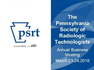 The Pennsylvania Society of Radiologic Technologists Annual Business