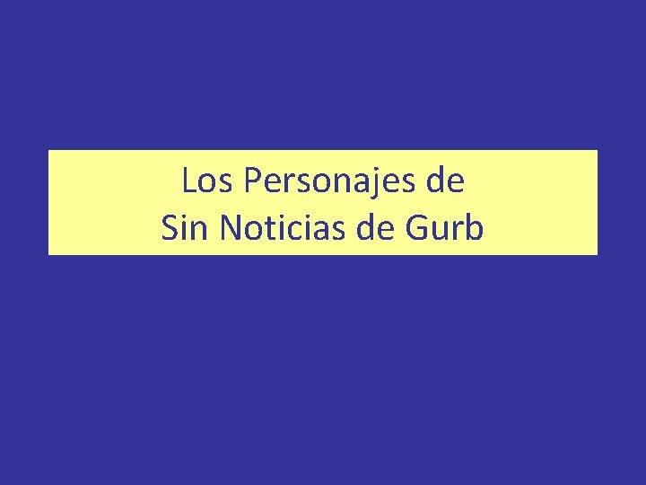 Los Personajes de Sin Noticias de Gurb Los