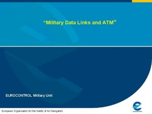 Military Data Links and ATM EUROCONTROL Military Unit
