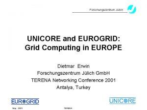 Forschungszentrum Jlich UNICORE and EUROGRID Grid Computing in