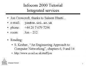 Infocom 2000 Tutorial Integrated services Jon Crowcroft thanks