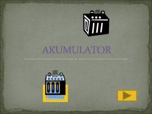 AKUMULATOR ili baterija je spremnik energije koji pretvorbom