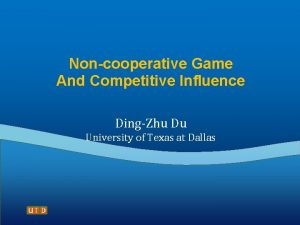 Noncooperative Game And Competitive Influence DingZhu Du University