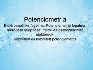 Potenciometria Elektroanalitika fogalma Potenciometria fogalma mrcella felptse mr