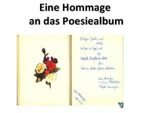 Eine Hommage an das Poesiealbum Das Poesiealbum auch
