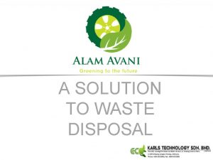 A SOLUTION TO WASTE DISPOSAL Managing Solid Waste