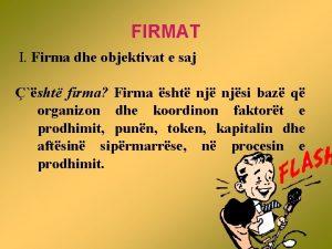 FIRMAT I Firma dhe objektivat e saj sht