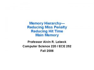 Memory Hierarchy Reducing Miss Penalty Reducing Hit Time